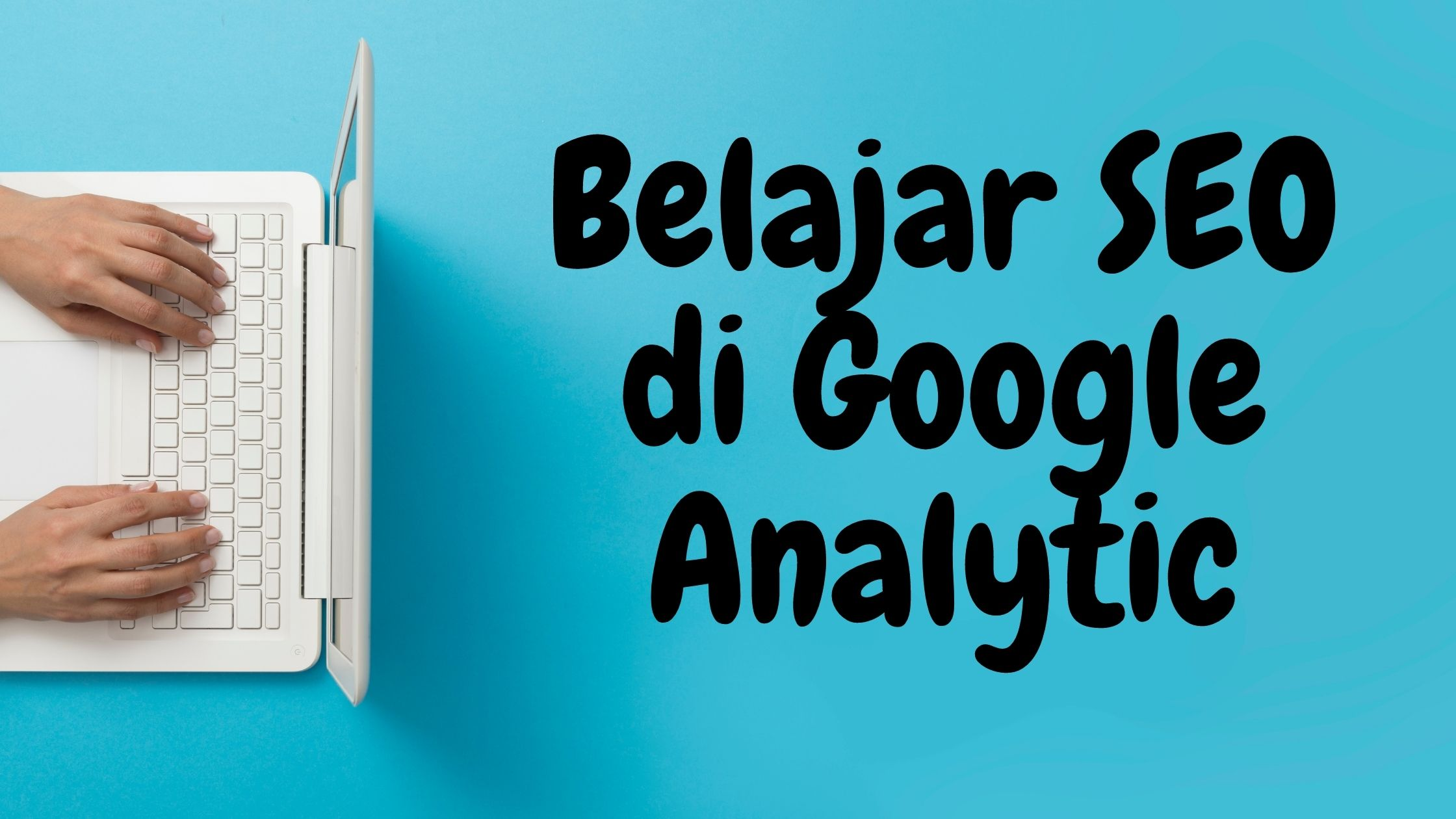 Belajar SEO di Google Analytic